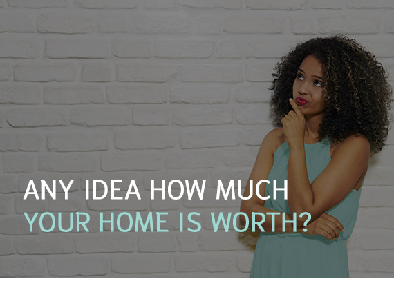 Any idea how much is your home worth?
